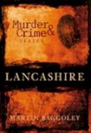 Baggoley, Martin - Murder and Crime in Lancashire (Murder & Crime) - 9780752443584 - V9780752443584