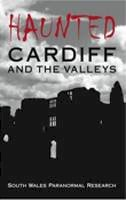 South Wales Paranormal Research - Haunted Cardiff and the Valleys - 9780752443782 - V9780752443782