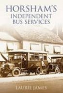Laurie James - Horsham's Independent Bus Service - 9780752444413 - V9780752444413