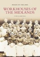 Higginbotham, Peter - Workhouses of the Midlands (Images of England) - 9780752444888 - KEX0304331