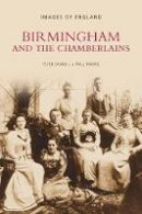 Peter Drake - Birmingham and the Chamberlains (Images of England) - 9780752444925 - V9780752444925