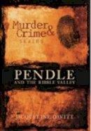 Davitt, Jacqueline - Murder and Crime Pendle and the Ribble Valley (Murder & Crime) - 9780752444956 - V9780752444956