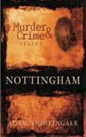 Nightingale, Adam - Murder and Crime in Nottingham (Murder & Crime) - 9780752444963 - V9780752444963