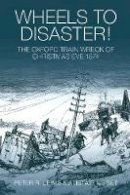 Peter R. Lewis, Alistair Nisbet - Wheels to Disaster! The Oxford Train Wreck of Christmas Eve 1874 - 9780752445120 - V9780752445120