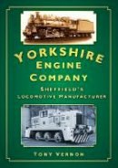 Vernon, Tony - The Yorkshire Engine Co - 9780752445304 - V9780752445304