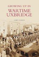 Skinner, Stephen - Growing Up in Wartime Uxbridge - 9780752445434 - V9780752445434