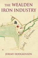 Hodgkinson, Jeremy - The Wealden Iron Industry - 9780752445731 - V9780752445731