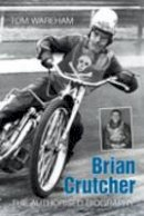 Wareham, Tom - Brian Crutcher: The Authorised Biography - 9780752445830 - V9780752445830