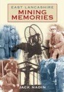 Nadin, Jack - East Lancashire Mining Memories - 9780752446240 - V9780752446240