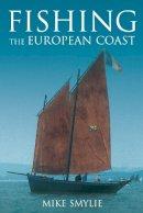 Smylie, Mike - Fishing the European Coast - 9780752446288 - V9780752446288