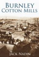 Nadin - Burnley Cotton Mills (Images of England) - 9780752446592 - V9780752446592