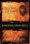 Wynn, Douglas - Murder and Crime in Kingston-upon-Hull - 9780752446622 - V9780752446622