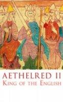 Lavelle, Ryan - Aethelred II: King of the English 978-1016 (English Monarchs) - 9780752446783 - V9780752446783