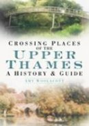 Woolacott, Amy - Crossing Places of the Upper Thames: A History & Guide - 9780752446936 - V9780752446936