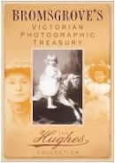 O'Brien, Terry - Bromsgrove's Victorian Photographic Treasury: The Hughes Collection (Images of England) - 9780752447124 - V9780752447124