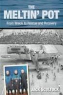 Scoltock, Jack - The Meltin' Pot: From Wreck to Rescue and Recovery - 9780752447254 - V9780752447254