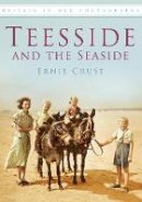 Crust, Ernie - Teesside and the Seaside - 9780752447315 - V9780752447315