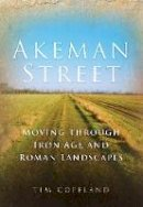 Copeland, Tim - Akeman Street: Moving through Iron Age and Roman Landscapes - 9780752447322 - V9780752447322