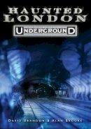 Brandon, David, Brooke, Alan - Haunted London Underground - 9780752447469 - V9780752447469