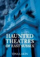 Brown, Tina - Haunted Theatres of East Sussex - 9780752447551 - V9780752447551