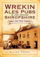Frost, Allan - Wrekin Ales Pubs in and Around Shropshire - 9780752447674 - V9780752447674