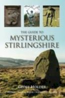 Holder, Geoff - The Guide to Mysterious Stirlingshire - 9780752447681 - V9780752447681