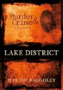 Baggoley, Martin - Murder and Crime Lake District (Murder & Crime) - 9780752448053 - V9780752448053