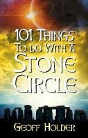 Holder, Geoff - 101 Things to Do with a Stone Circle - 9780752448060 - V9780752448060