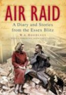 Hoodless, W. A. - Air Raid: A Diary and Stories from the Essex Blitz - 9780752448138 - V9780752448138