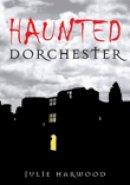 Harwood, Julie - Haunted Dorchester - 9780752448169 - V9780752448169
