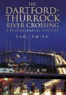 Smith, Paul - The Dartford-Thurrock River Crossing: A Photographic Journey (Photographic History) - 9780752448282 - V9780752448282