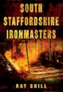 Shill, Ray - South Staffordshire Ironmasters - 9780752448312 - V9780752448312