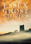 Hallmann, Robert - Essex Ghost Stories - 9780752448480 - V9780752448480