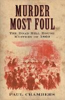 Chambers, Paul - Murder Most Foul: The Road Hill House Mystery of 1860 - 9780752448732 - V9780752448732