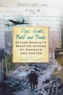 Folkes, John - Dogs, Goats, Bulbs and Bombs: An Exeter and Exmouth Wartime Diary - 9780752448831 - V9780752448831