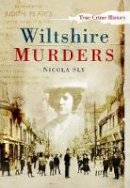 Sly - Wiltshire Murders (Sutton True Crime History) - 9780752448961 - V9780752448961