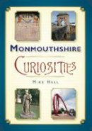 Hall, Mike - Monmouthshire Curiosities - 9780752448992 - V9780752448992