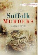 Mower, Mark - Suffolk Murders (Sutton True Crime History) - 9780752449050 - V9780752449050