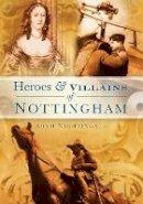 Nightingale, Adam - Heroes and Villains of Nottingham - 9780752449241 - V9780752449241