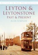Simpson, Alan - Leyton and Leytonstone: Past and Present - 9780752449319 - V9780752449319