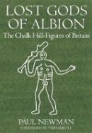 Newman, Paul - Lost Gods of Albion: The Chalk Hill Figures of Britain - 9780752449395 - V9780752449395