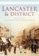 Ashworth, S., Dalziel, N. - Lancaster & District in Old Photographs (Britain in Old Photographs) - 9780752449647 - V9780752449647