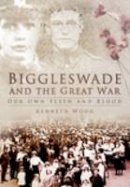 Wood, Kenneth - Biggleswade and the Great War: Our Own Flesh and Blood - 9780752449661 - V9780752449661