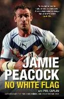 Peacock, Jamie; Caplan, Phil - No White Flag - 9780752449685 - V9780752449685