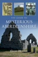 Holder, Geoff - The Guide to Mysterious Aberdeenshire - 9780752449883 - V9780752449883