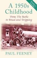 Feeney, Paul - A 1950s Childhood - 9780752450117 - V9780752450117
