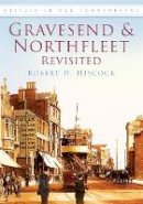 Hiscock, Robert H. - Gravesend and Northfleet Revisited (Britain in Old Photographs (History Press)) - 9780752450438 - V9780752450438