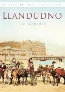 Roberts - Llandudno In Old Photographs (Britain in Old Photographs) - 9780752450599 - V9780752450599
