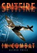 Price, Alfred - Spitfire in Combat - 9780752451077 - V9780752451077