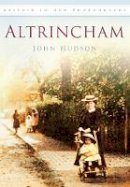 Hudson - Altrincham (Britain in Old Photographs) - 9780752451176 - V9780752451176